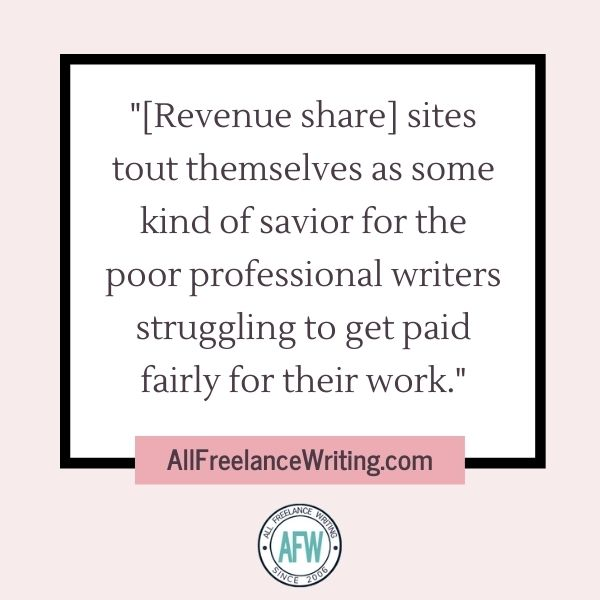 Revenue share sites tout themselves as some kind of savior for the poor professional writers struggling to get paid fairly for their work - AllFreelanceWriting.com