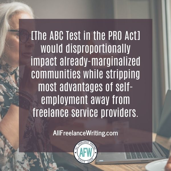 The ABC Test in the PRO Act would disproportionately impact already-marginalized communities while stripping most advantages of self-employment away from freelance service providers. - AllFreelanceWriting.com