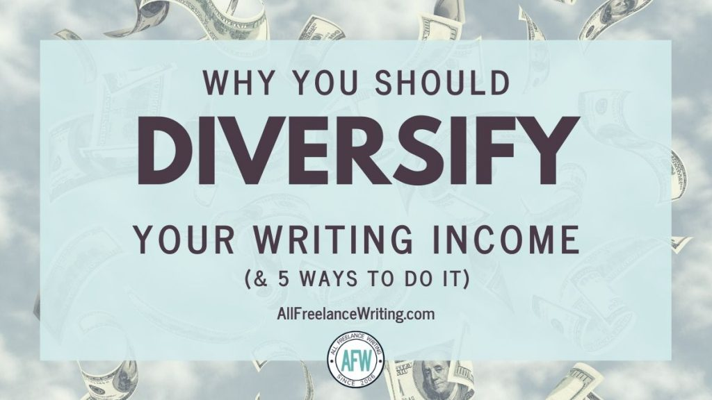 Why You Should Diversify Your Writing Income and 5 Ways to do It - AllFreelanceWriting.com